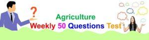 Agri weekly Test for Exams Like IBPS- AFO (Agriculture Field Officer) Iffco, Kribhco, NFL, NSC, ICAR-JRF/SRF/ ARS, IARI, TNAU, RAEO, RHEO, ADO, SADO,DDA,ADA, MP Vyapam (PEB), FCI, ASRB,