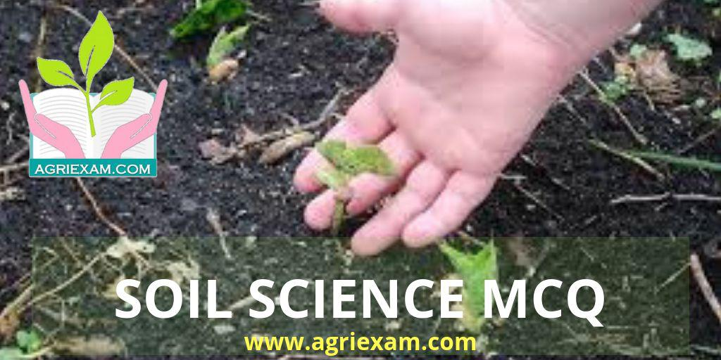 Soil Science MCQ for Exams Like IBPS- AFO (Agriculture Field Officer) Iffco, Kribhco, NFL, NSC, ICAR-JRF/SRF/ ARS, IARI, TNAU, SADO, DDA, MP Vyapam (PEB),